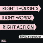 Skotská kapela Franz Ferdinand vydá nové album 'Right Thoughts, Right Words, Right Action v srpnu